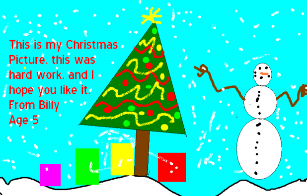 This is My Christmas Picture. This was hard Work and I Hope You Like It, by Billy